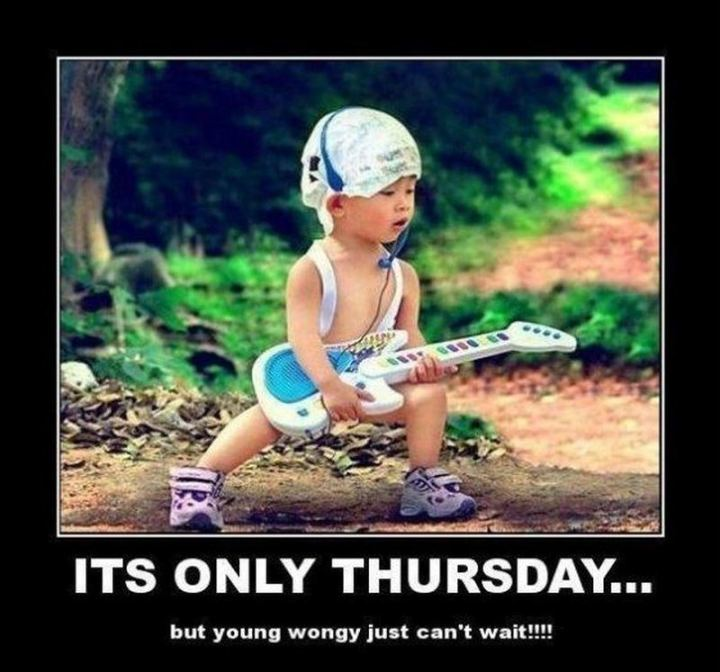 "101 Thursday Memes - ""It's only Thursday...But young wongy just can't wait!!!!!"""