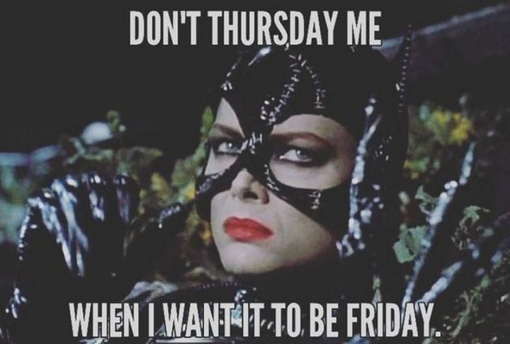 "101 Thursday Memes - ""Don't Thursday me when I want it to be Friday."""