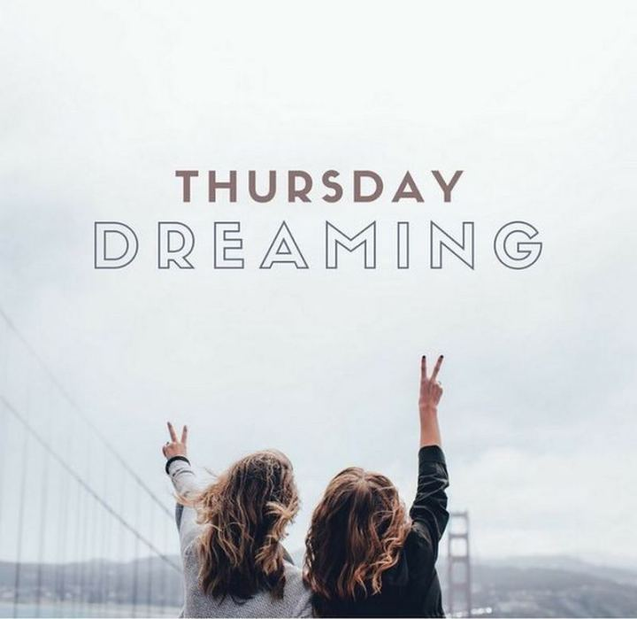 "101 Thursday Memes - ""Thursday dreaming."""