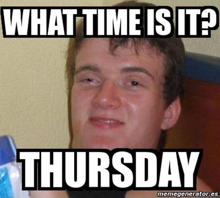 """What time is it? Thursday."""