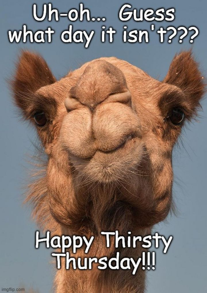 """Uh-oh...Guess what day it isn't??? Happy thirsty Thursday!!!"