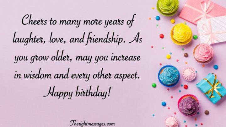 """43 Birthday Wishes For Friends - """"Cheers to many more years of laughter, love, and friendship. As you grow older, may you increase in wisdom and every other aspect. Happy birthday!"""""""