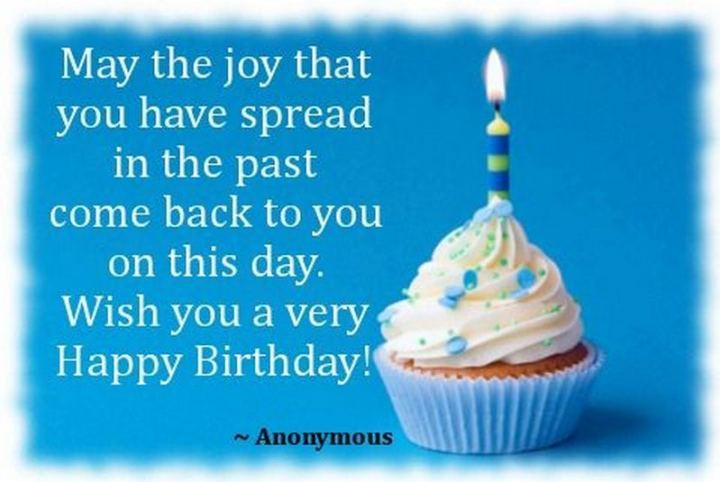 """43 Birthday Wishes For Friends - """"May the joy that you have spread in the past come back to you on this day. Wishing you a very happy birthday!"""""""