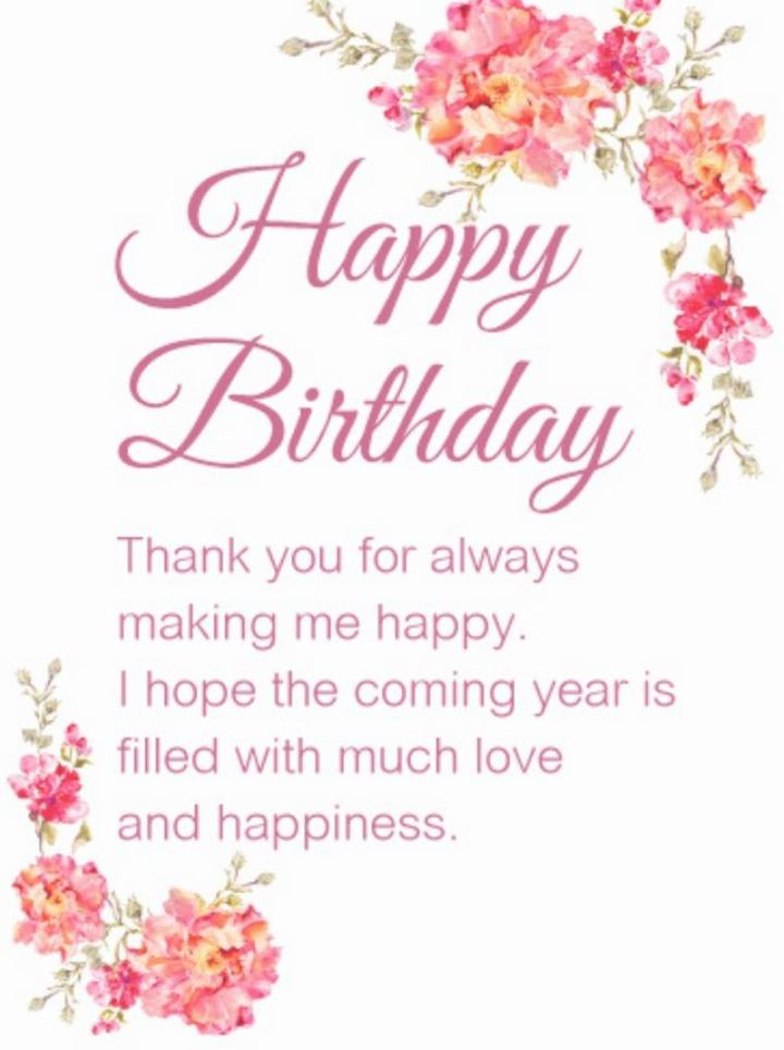 """43 Birthday Wishes For Friends - """"Happy Birthday. Thank you for always making me happy. I hope that the coming year is filled with much love and happiness."""""""