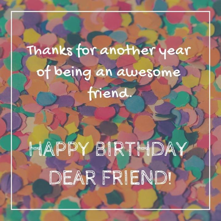 """43 Birthday Wishes For Friends - """"Thanks for another year of being an awesome friend. Happy birthday dear friend!"""""""