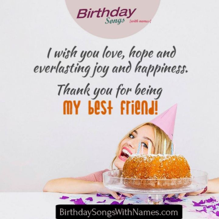 """43 Birthday Wishes For Friends - """"I wish you love, hope, and everlasting joy and happiness. Thank you for being my best friend!"""""""