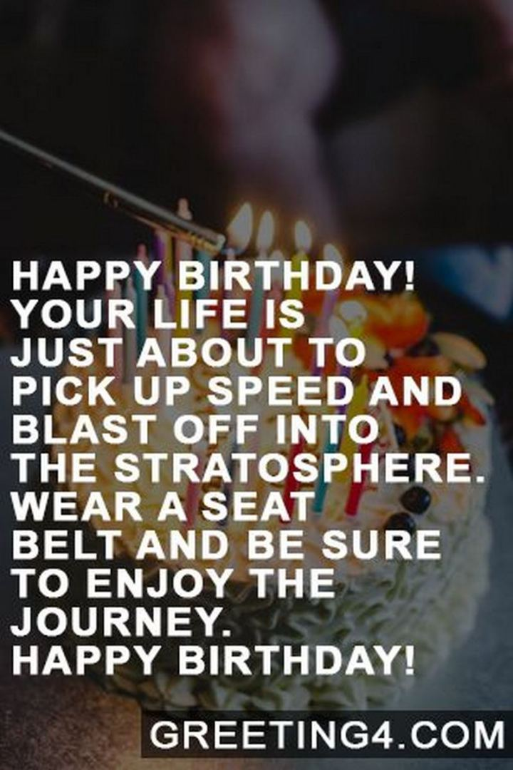 """43 Birthday Wishes For Friends - """"Happy birthday! Your life is just about to pick up speed and blast off into the stratosphere. Wear a seat belt and be sure to enjoy the journey. Happy birthday!"""""""
