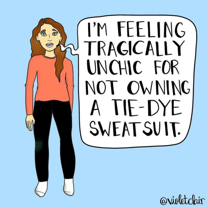 "53 Coronavirus Memes - ""I'm feeling tragically unchic for not owning a tie-dye sweatsuit."""