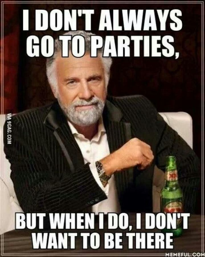 "75 Introvert Memes - ""I don't always go to parties, but when I do, I don't want to be there."""