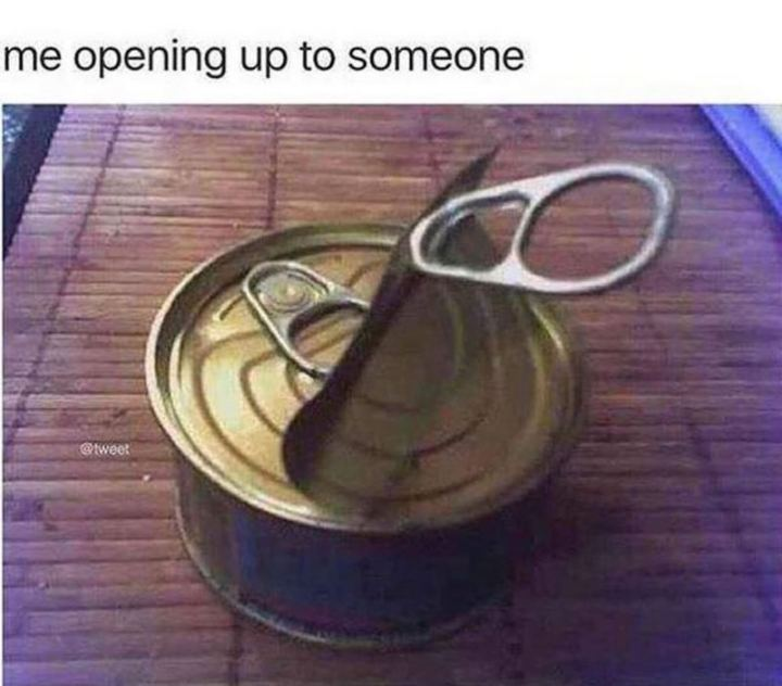 "75 Introvert Memes - ""Me opening up to someone."""