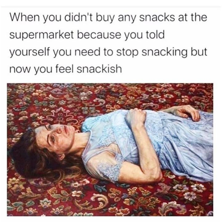 "53 Sad Memes - ""When you didn't buy any snacks at the supermarket because you told yourself you need to stop snacking but now you feel snackish."""