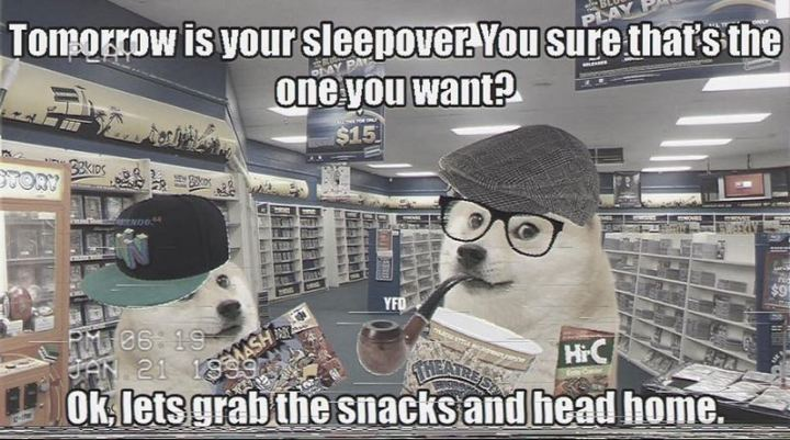 "53 Sad Memes - ""Tomorrow is your sleepover. You sure that's the one you want? Ok, let's grab snacks and head home."""