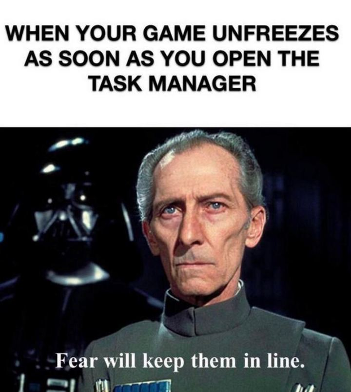 """61 Star Wars Memes - """"When your game unfreezes as soon as you open the Task Manager: Fear will keep them in line."""""""