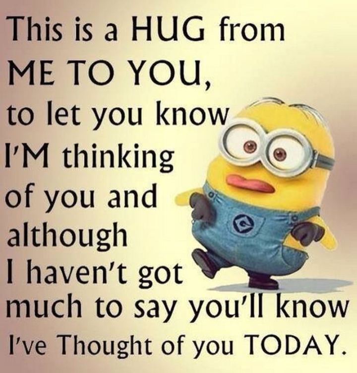 "77 ""Thinking of You"" Memes - ""This is a hug from me to you, to let you know I'm thinking of you and although I haven't got much to say you'll know I've thought of you today."""