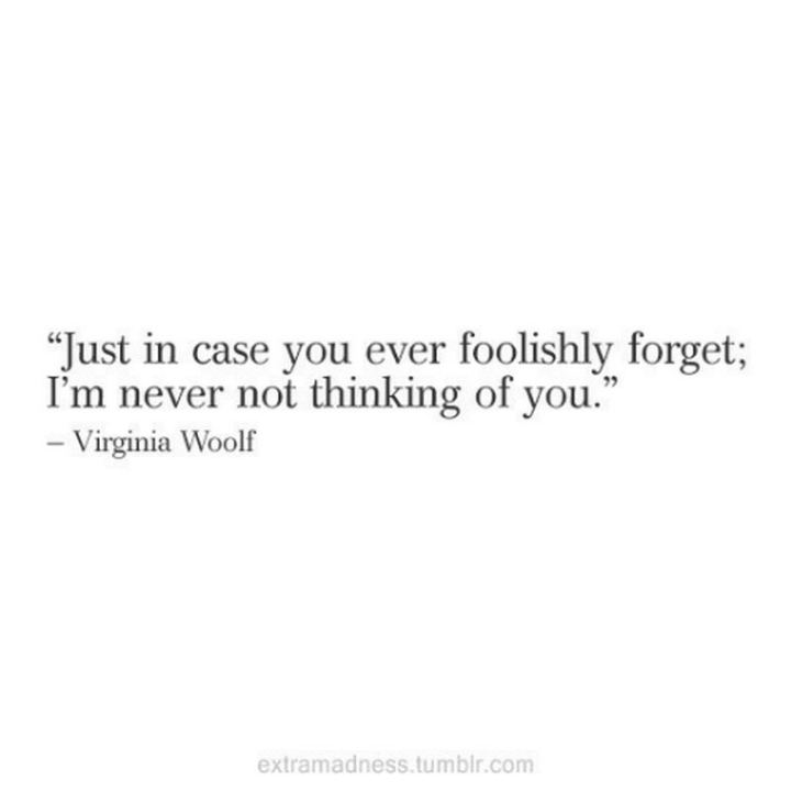 "77 ""Thinking of You"" Memes - ""Just in case you ever foolishly forget; I'm never not thinking of you."" - Virginia Woolf"