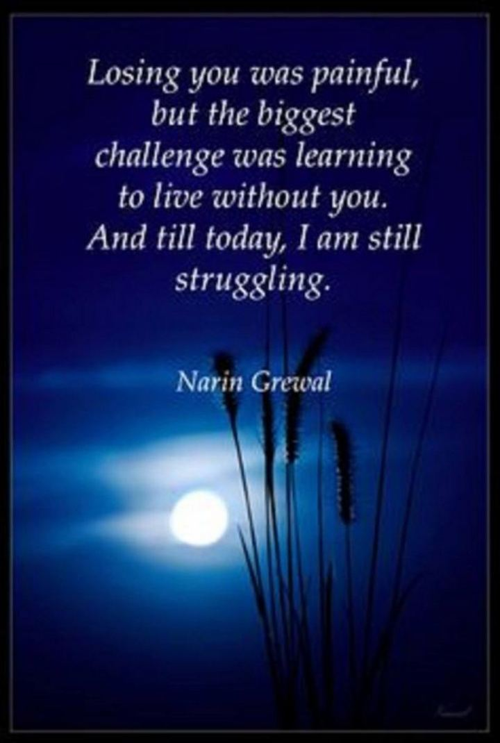 "77 ""Thinking of You"" Memes - ""Losing you was painful but the biggest challenge was learning to live without you. And till today, I am still struggling."" - Narin Grewal"