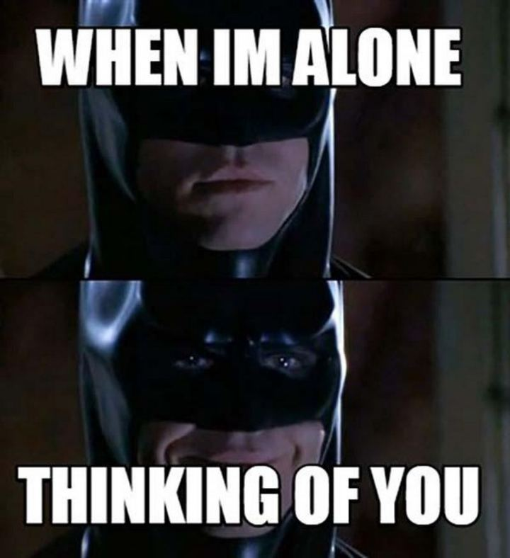 "77 ""Thinking of You"" Memes - ""When I'm alone thinking of you."""
