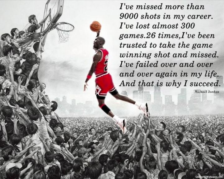 """51 Thursday Quotes - """"I've missed more than 9000 shots in my career. I've lost almost 300 games. 26 times, I've been trusted to take the game-winning shot and missed. I've failed over and over and over again in my life. And that is why I succeed."""" -  Michael Jordan"""