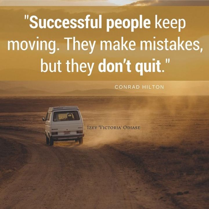 """51 Thursday Quotes - """"Successful people keep moving. They make mistakes, but they don't quit."""" - Conrad Hilton"""