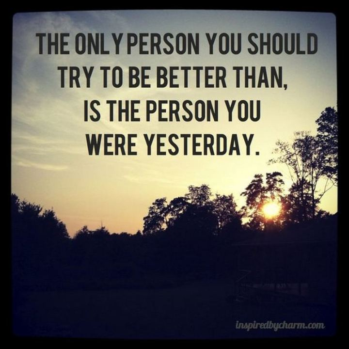 """51 Thursday Quotes - """"The only person you should try to be better than, is the person you were yesterday."""" - Unknown"""