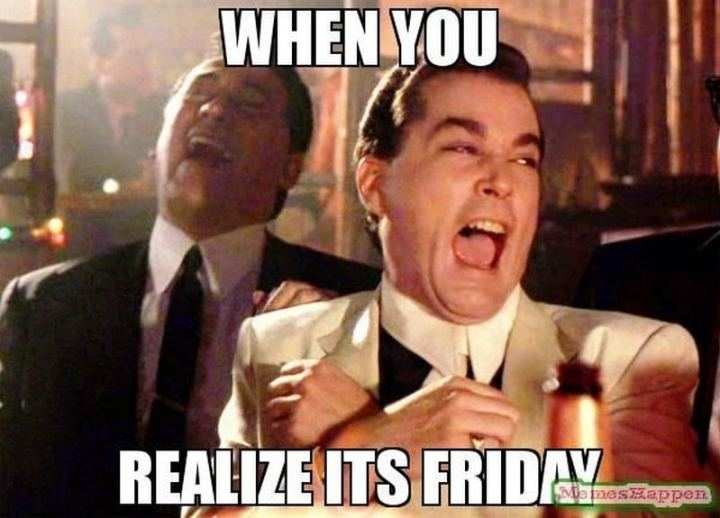 "55 ""Almost Friday"" Memes - ""When you realize it's Friday."""