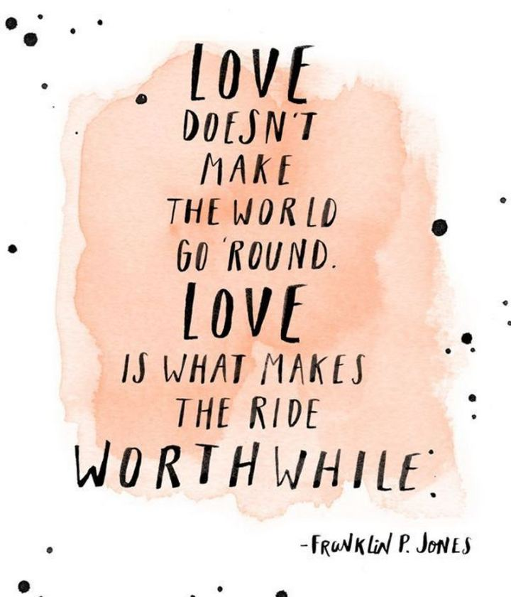 """53 Funny Love Quotes - """"Love doesn't make the world go round. Love is what makes the ride worthwhile."""" - Anonymous"""