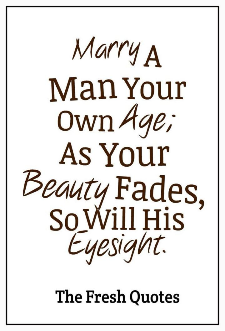 """53 Funny Love Quotes - """"Marry a man your own age; as your beauty fades, so will his eyesight."""" - Phyllis Diller"""