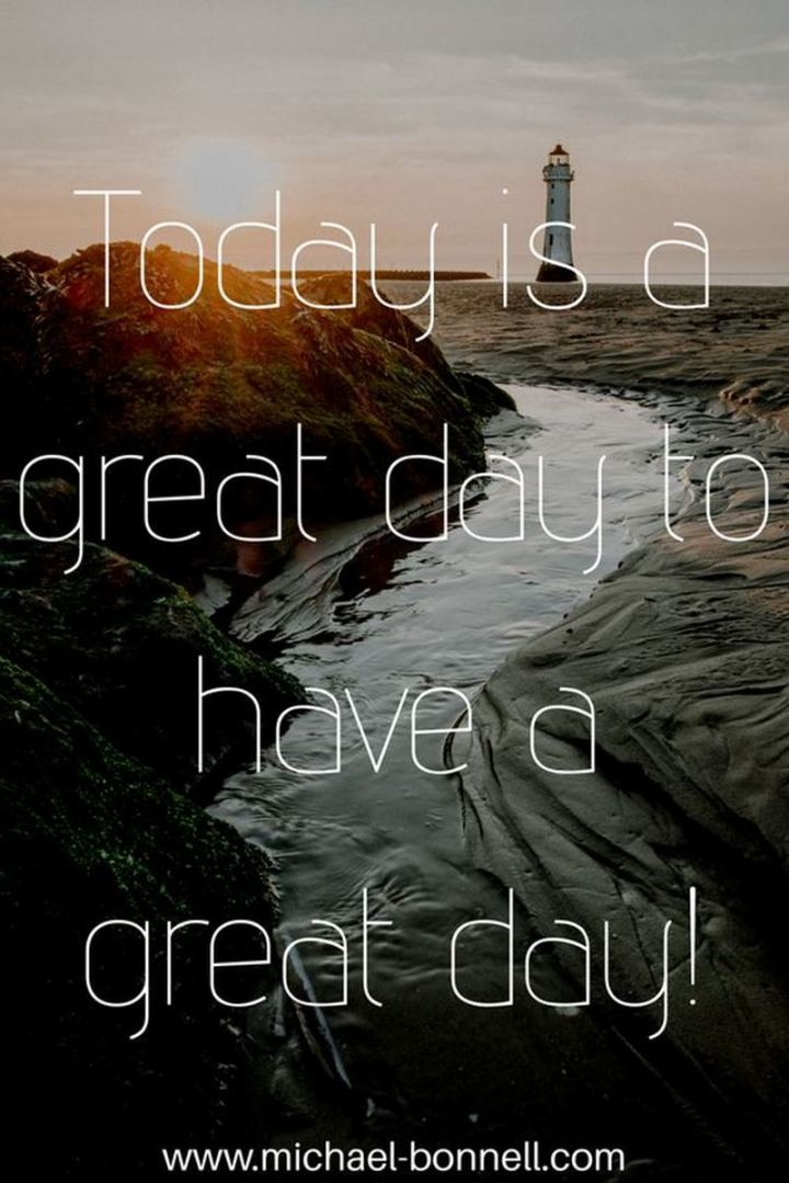 "101 ""Have a Great Day"" Memes - ""Today is a great day to have a great day!"""