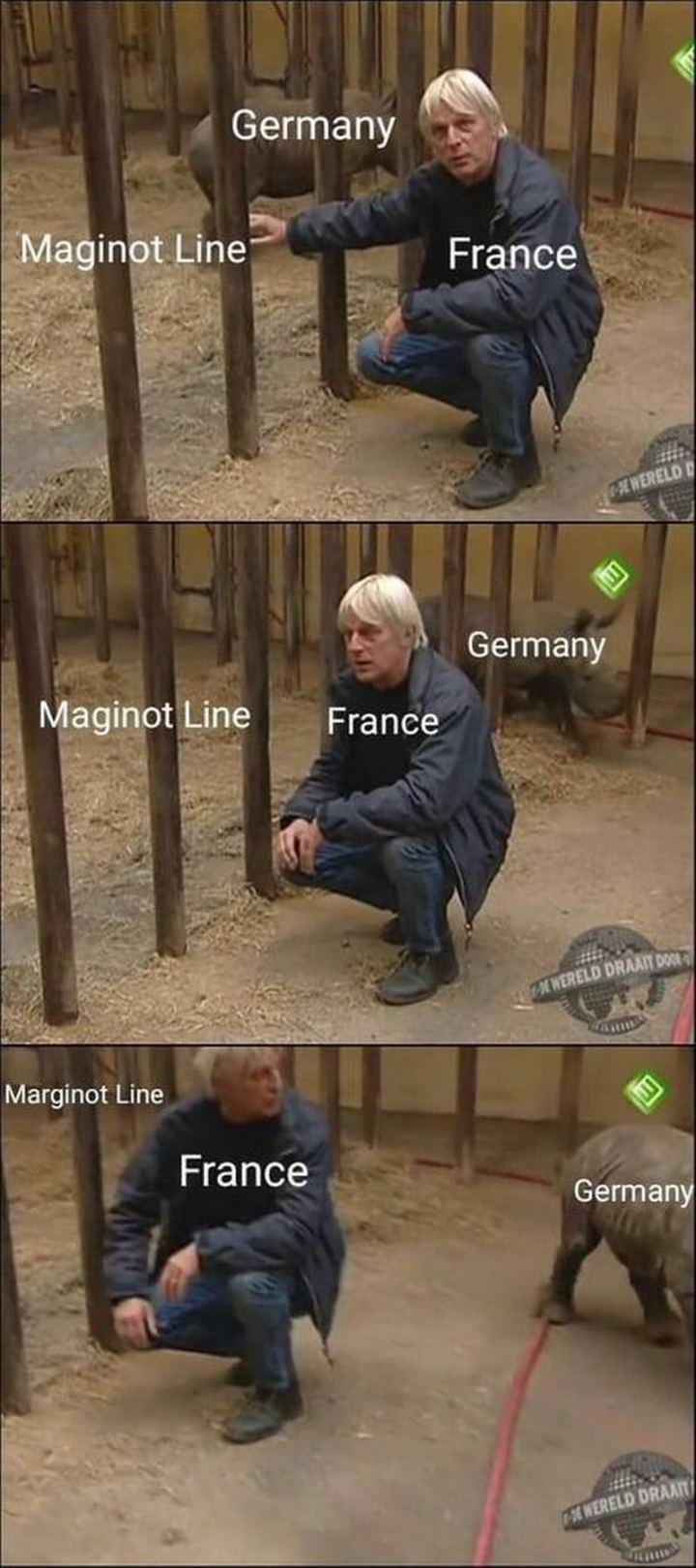 "55 Funny History Memes - ""Germany. France. Maginot Line."""