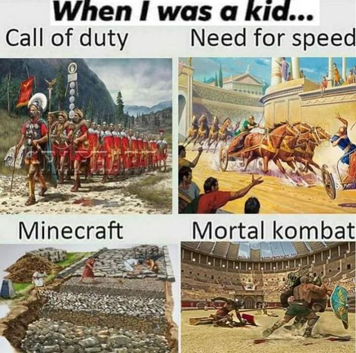 "55 Funny History Memes - ""When I was a kid...Call of Duty. Need for Speed. Minecraft. Mortal Kombat."""