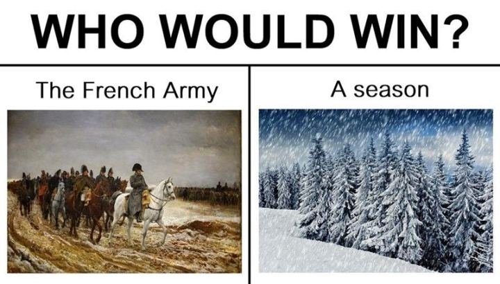 "55 Funny History Memes - ""Who would win? The French Army vs. A season."""