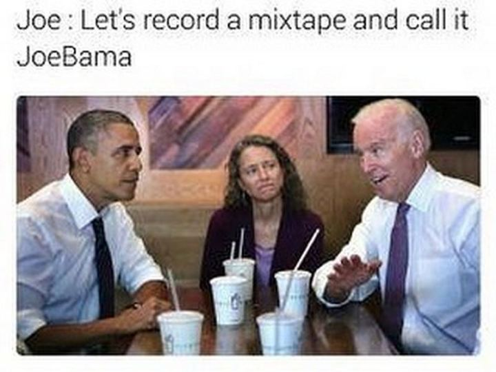 "51 Joe Biden Memes - ""Joe: Let's record a mixtape and call it JoeBama."""