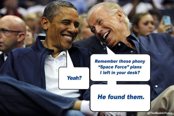 "51 Joe Biden Memes - ""Remember those phony 'Space Force' plans I left in your desk? Yeah? He found them."""