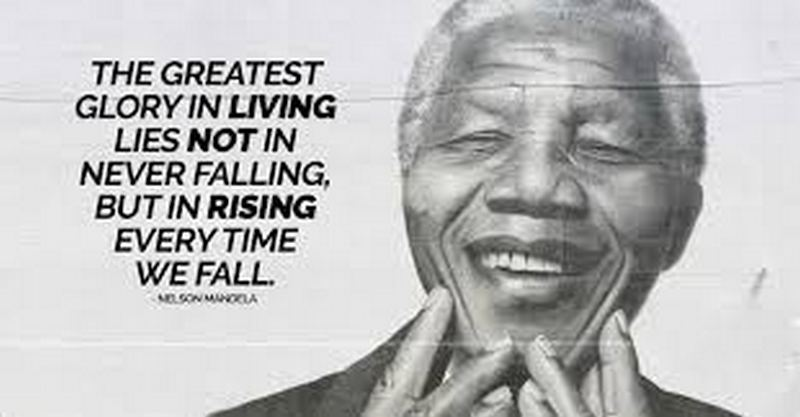 """The greatest glory in living lies not in never falling, but in rising every time we fall."" - Nelson Mandela"