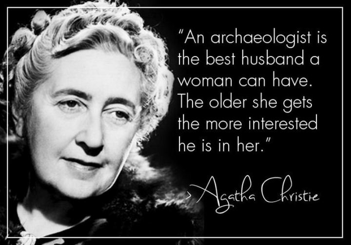 "47 Funny Relationship Quotes - ""An archaeologist is the best husband any woman can have; the older she gets, the more interested he is in her."" - Agatha Christie"