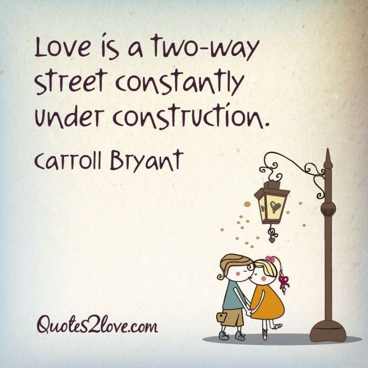 "47 Funny Relationship Quotes - ""Love is a two-way street constantly under construction."" - Carroll Bryant"