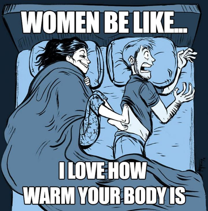 """""""Women be like...I love how warm your body is."""""""
