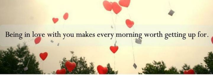 """Being in love with you makes every morning worth getting up for."" - Unknown"