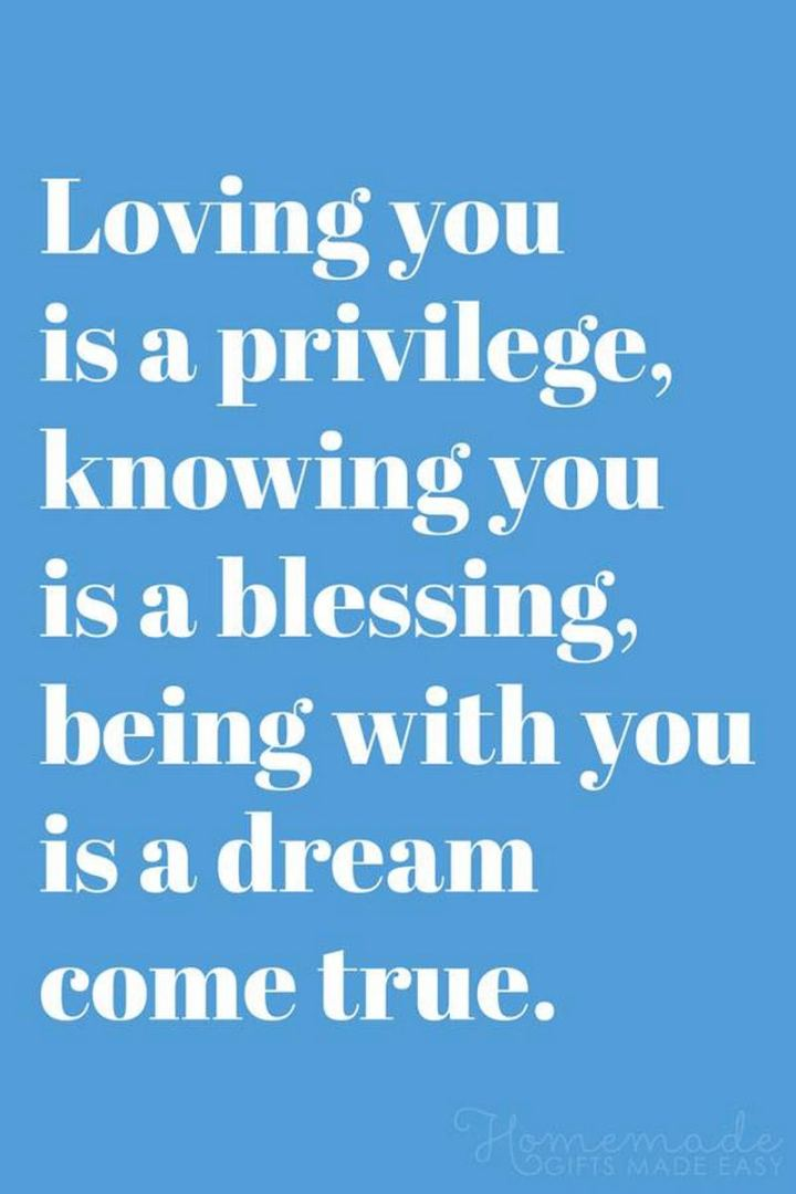 """41 Wife Quotes - """"Loving you is a privilege, knowing you is a blessing, being with you is a dream come true."""" - Unknown"""