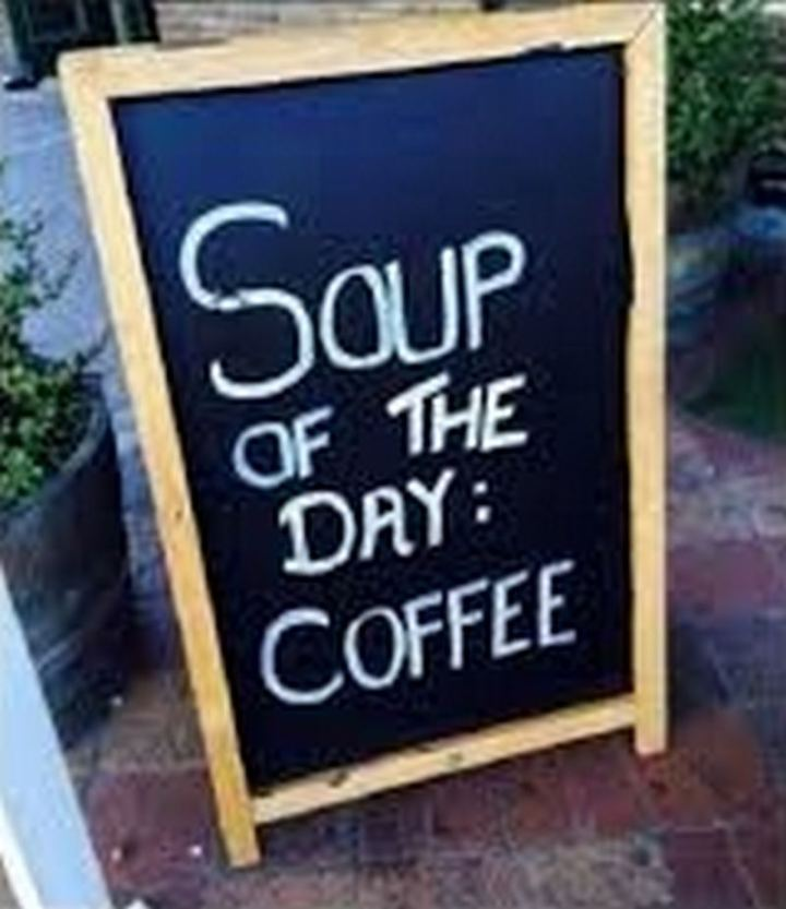 """Soup of the day: Coffee."""