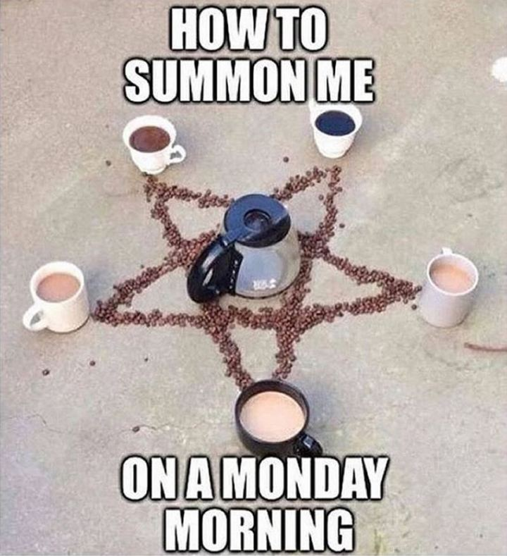 """How to summon me on a Monday morning."""