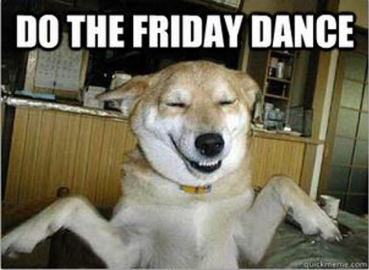 """Do the Friday dance."""