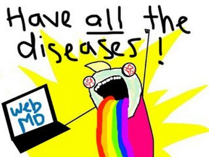 "67 Hypochondriac Memes - ""Have all the diseases according to WebMD."""