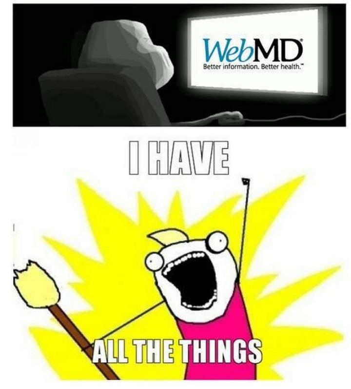 """WebMD. Better information. Better health. I have all the things."""
