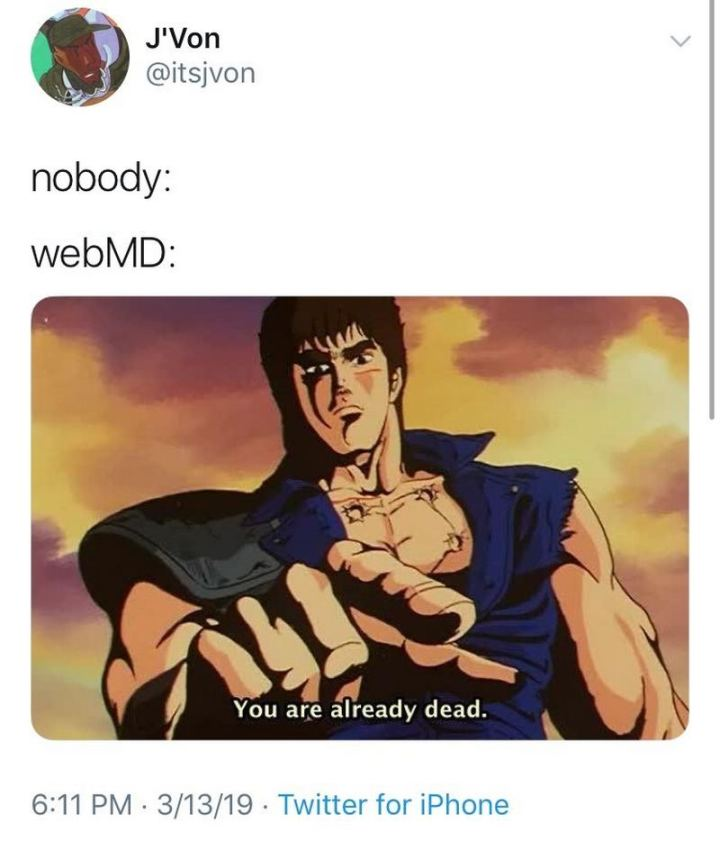 """Nobody: WebMD: You are already dead."""