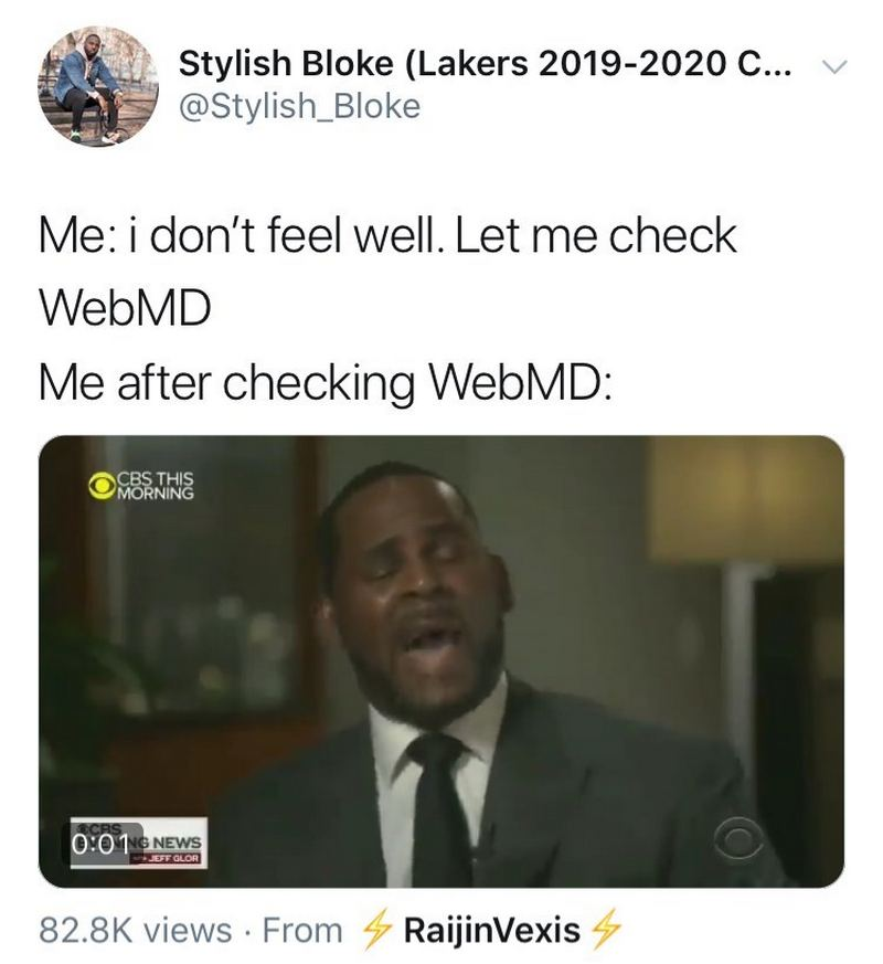 """Me: I don't feel well. Let me check WebMD. Me after checking WebMD: *crying*"""