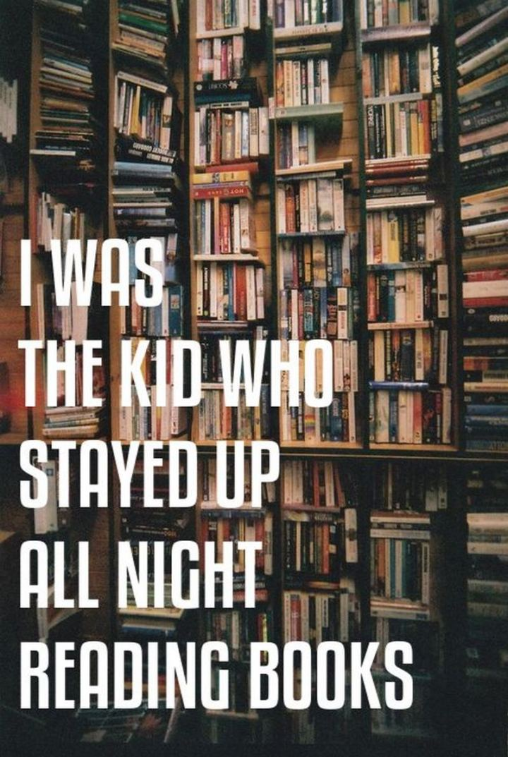 """""""I was the kid who stayed up all night reading books."""""""