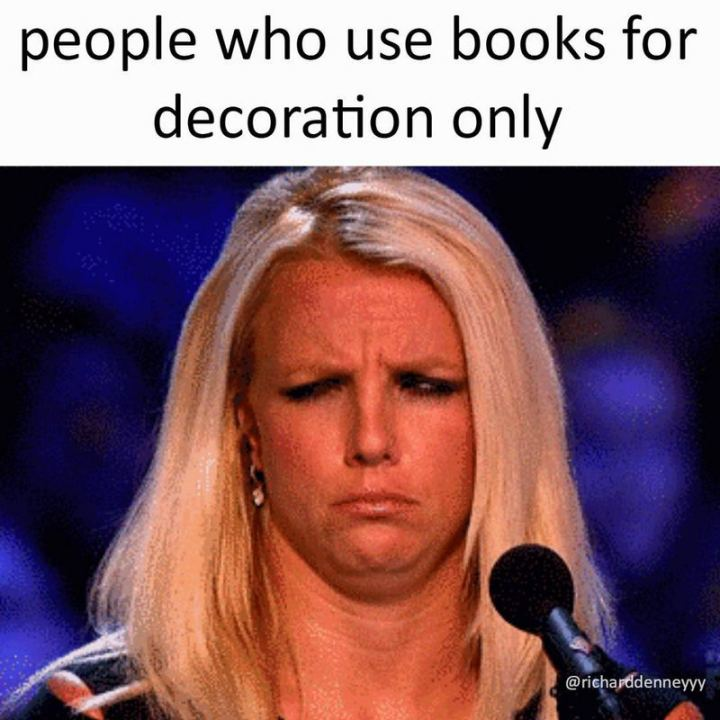 """""""People who use books for decoration only."""""""