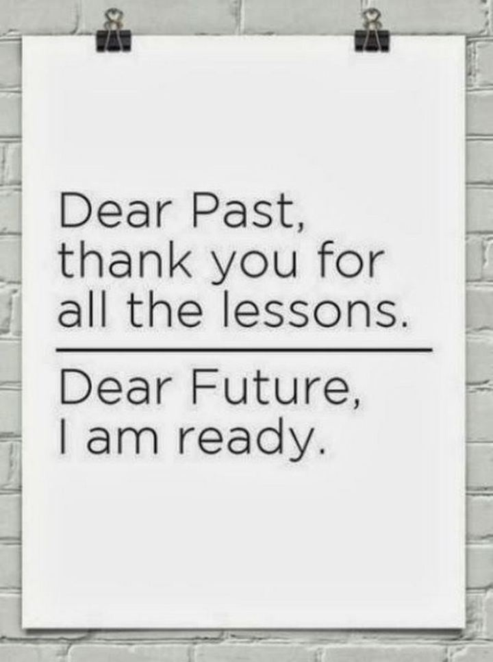 "71 Throwback Quotes and Instagram Captions - ""Dear Past, thank you for all the lessons. Dear Future, I am ready."""