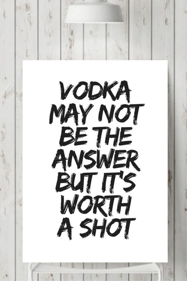"""Vodka may not be the answer but it's worth a shot."""